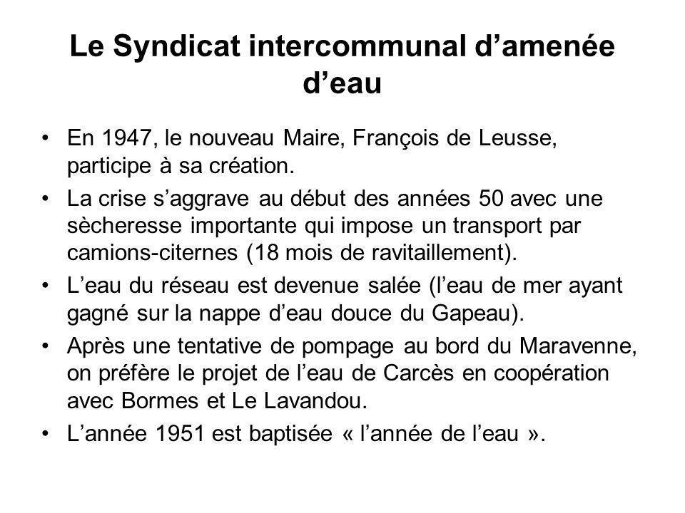 Le Syndicat intercommunal damenée deau En 1947, le nouveau Maire, François de Leusse, participe à sa création. La crise saggrave au début des années 5