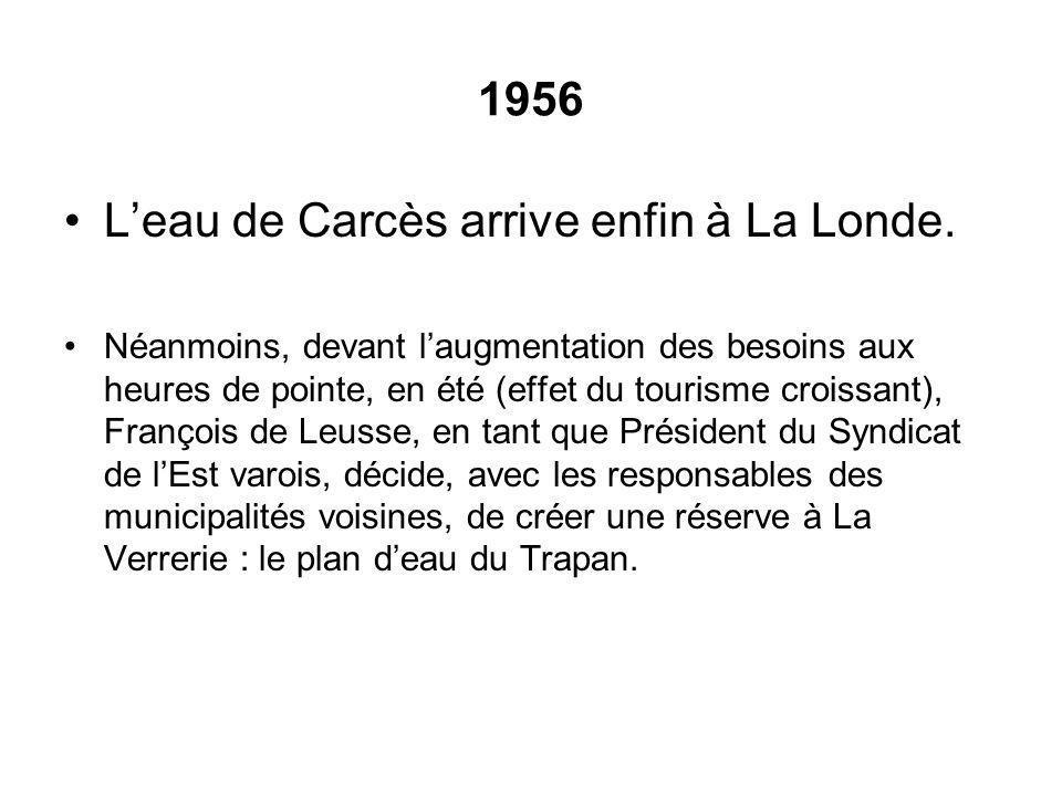 1956 Leau de Carcès arrive enfin à La Londe. Néanmoins, devant laugmentation des besoins aux heures de pointe, en été (effet du tourisme croissant), F