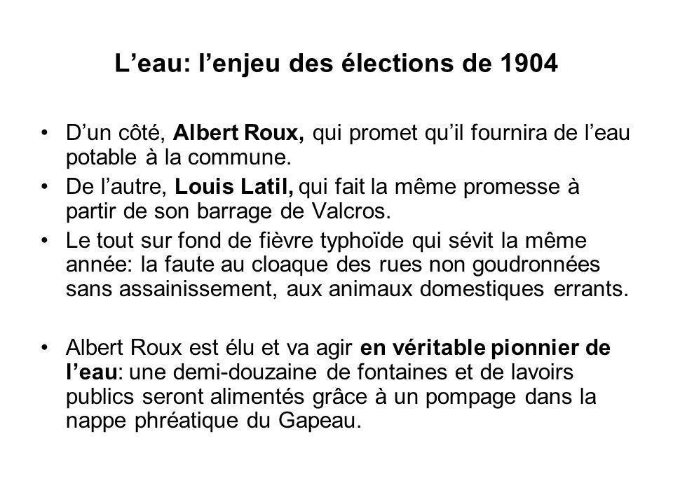 Leau: lenjeu des élections de 1904 Dun côté, Albert Roux, qui promet quil fournira de leau potable à la commune. De lautre, Louis Latil, qui fait la m
