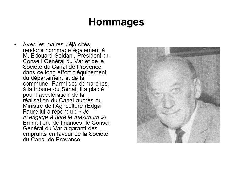 Hommages Avec les maires déjà cités, rendons hommage également à M. Edouard Soldani, Président du Conseil Général du Var et de la Société du Canal de