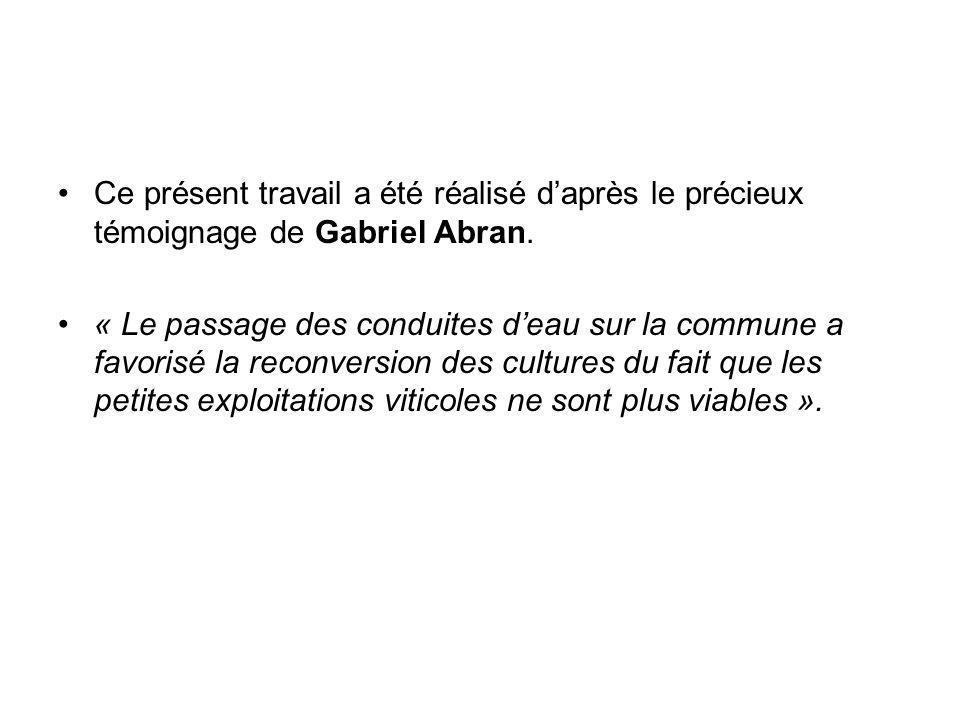 Ce présent travail a été réalisé daprès le précieux témoignage de Gabriel Abran. « Le passage des conduites deau sur la commune a favorisé la reconver