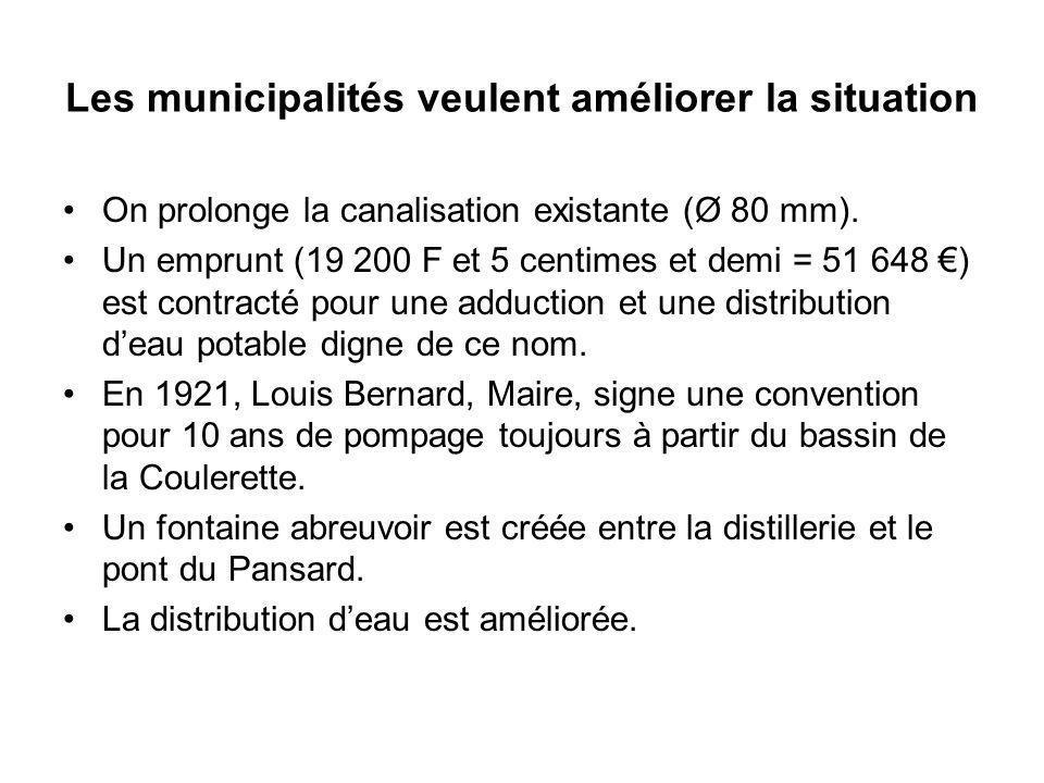 Les municipalités veulent améliorer la situation On prolonge la canalisation existante (Ø 80 mm). Un emprunt (19 200 F et 5 centimes et demi = 51 648