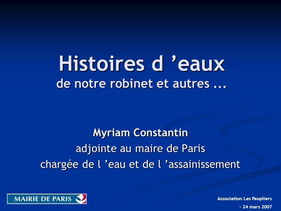 Histoires d eaux de notre robinet et autres... Myriam Constantin adjointe au maire de Paris chargée de l eau et de l assainissement Association Les Pe