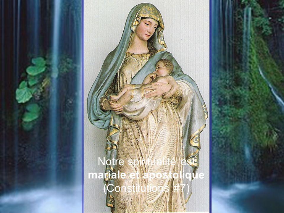 Notre spiritualité est mariale et apostolique (Constitutions #7)
