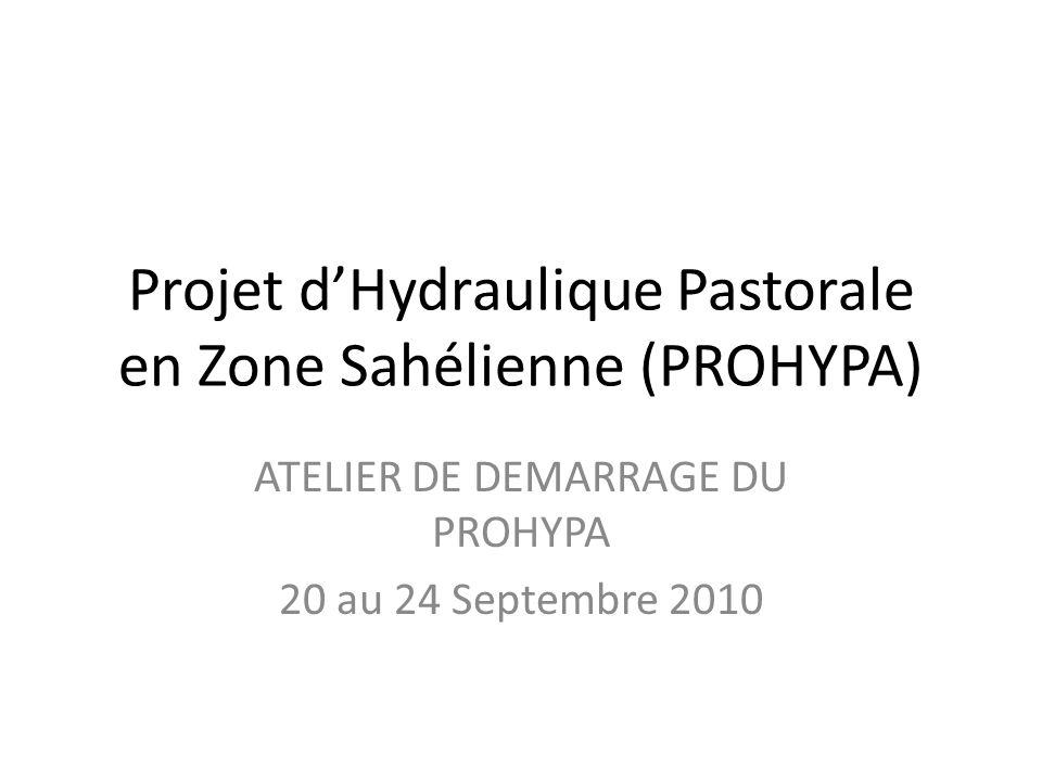 Projet dHydraulique Pastorale en Zone Sahélienne (PROHYPA) ATELIER DE DEMARRAGE DU PROHYPA 20 au 24 Septembre 2010