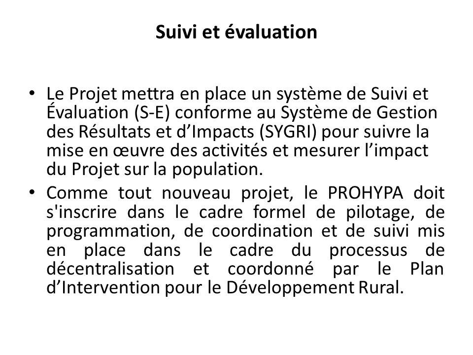 Suivi et évaluation Le Projet mettra en place un système de Suivi et Évaluation (S-E) conforme au Système de Gestion des Résultats et dImpacts (SYGRI) pour suivre la mise en œuvre des activités et mesurer limpact du Projet sur la population.