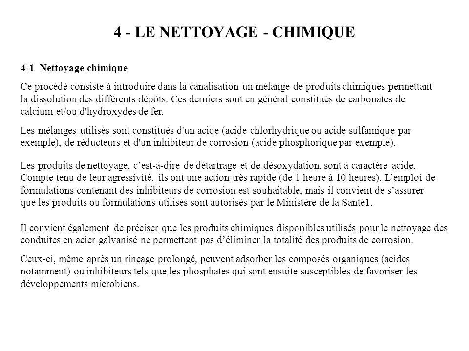 4 - LE NETTOYAGE - CHIMIQUE 4-1 Nettoyage chimique Ce procédé consiste à introduire dans la canalisation un mélange de produits chimiques permettant la dissolution des différents dépôts.