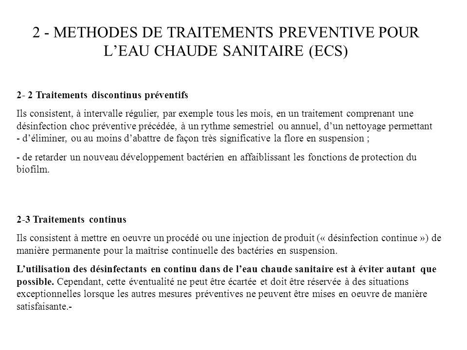 3 - METHODES DE TRAITEMENTS CURATIVE POUR LEAU CHAUDE SANITAIRE (ECS) En cas de contamination importante avérée du réseau d eau chaude sanitaire par des légionelles, le choix de la méthode de traitement est lié aux caractéristiques de linstallation.
