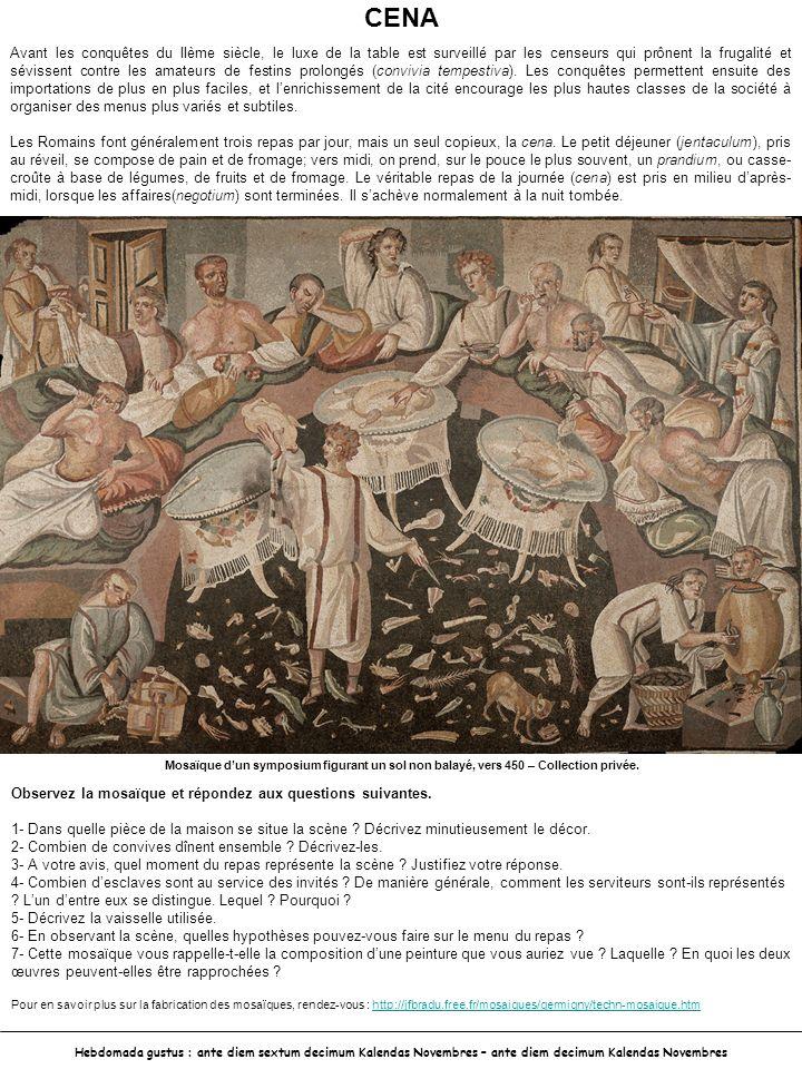 CENA Avant les conquêtes du IIème siècle, le luxe de la table est surveillé par les censeurs qui prônent la frugalité et sévissent contre les amateurs