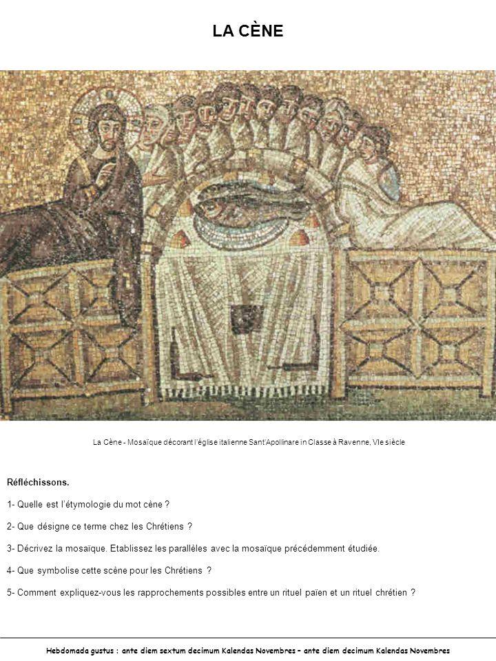 LA CÈNE Hebdomada gustus : ante diem sextum decimum Kalendas Novembres – ante diem decimum Kalendas Novembres La Cène - Mosaïque décorant léglise ital