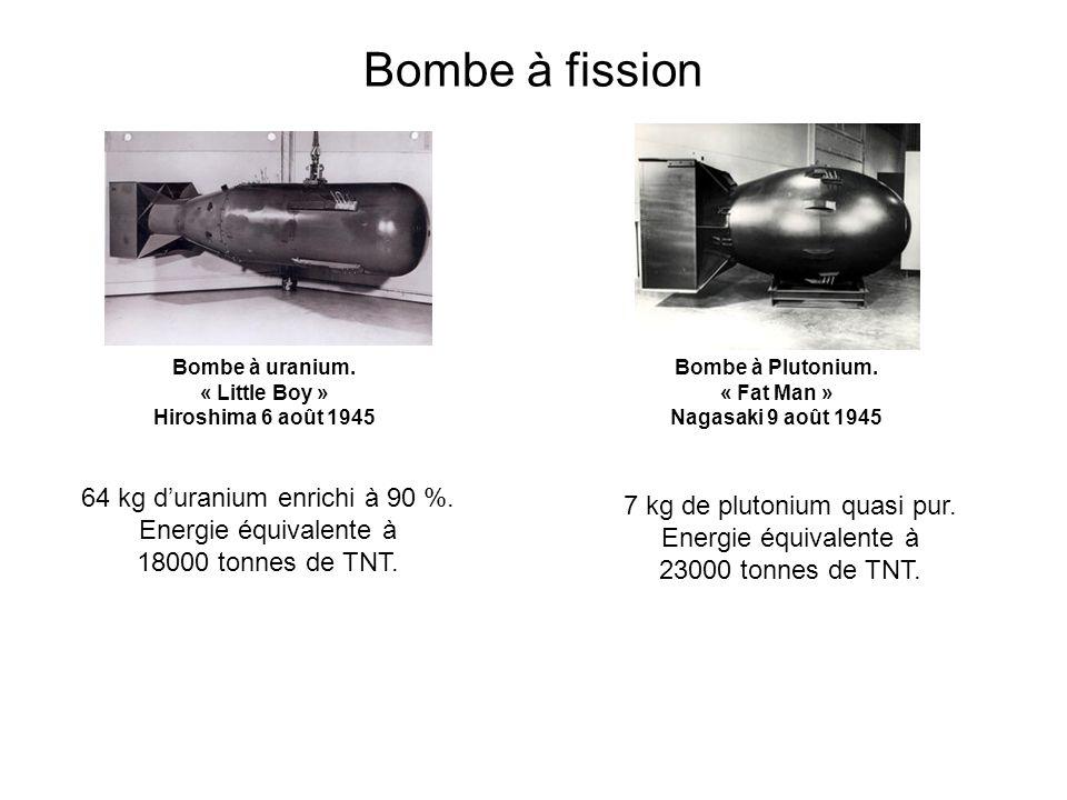 Bombe à fission Bombe à uranium. « Little Boy » Hiroshima 6 août 1945 Bombe à Plutonium. « Fat Man » Nagasaki 9 août 1945 64 kg duranium enrichi à 90