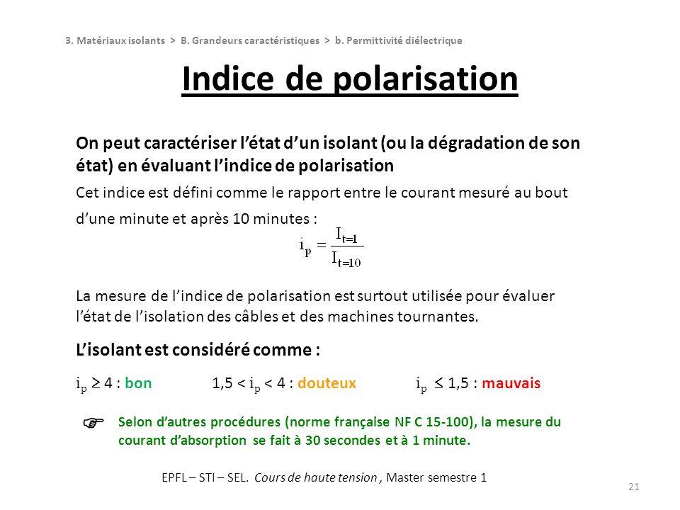 21 Lisolant est considéré comme : i p 4 : bon1,5 < i p < 4 : douteux i p 1,5 : mauvais Indice de polarisation 3. Matériaux isolants > B. Grandeurs car
