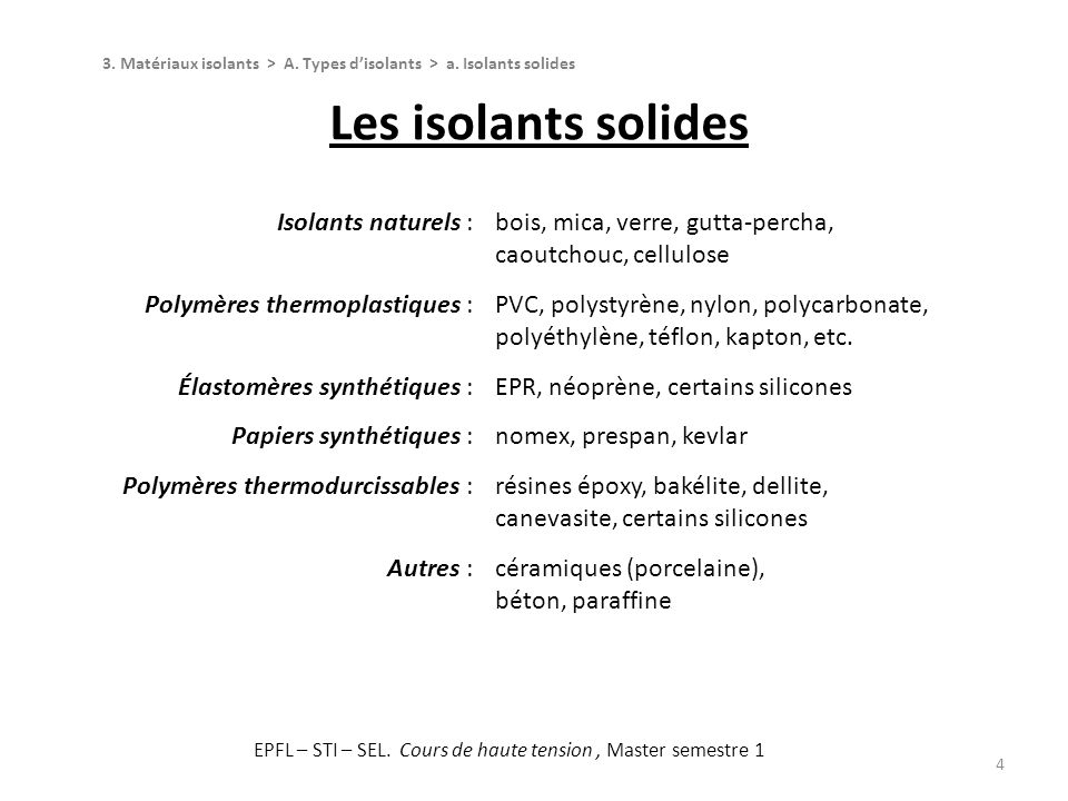 Les isolants solides 4 Isolants naturels :bois, mica, verre, gutta-percha, caoutchouc, cellulose Polymères thermoplastiques :PVC, polystyrène, nylon,
