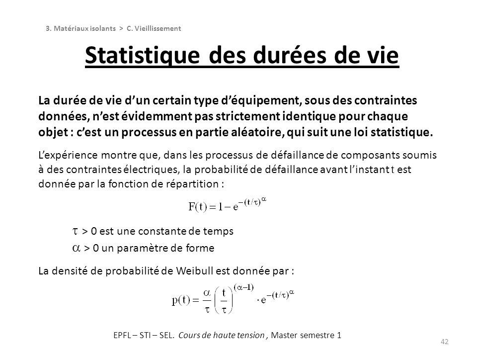42 Statistique des durées de vie 3. Matériaux isolants > C. Vieillissement > 0 est une constante de temps > 0 un paramètre de forme La durée de vie du
