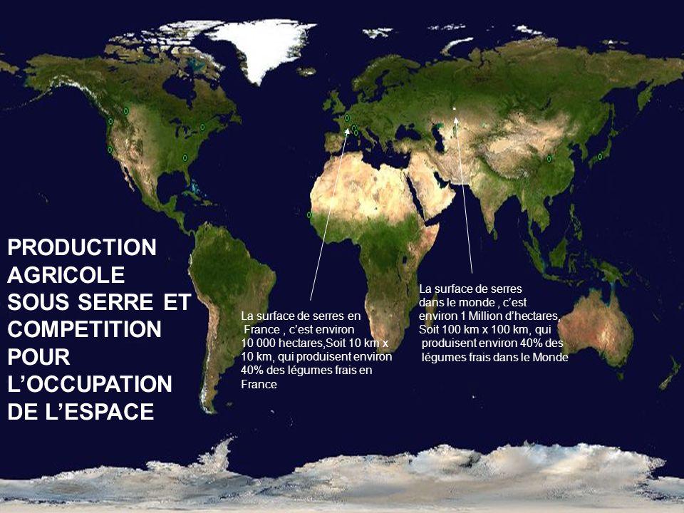 .. La surface de serres dans le monde, cest environ 1 Million dhectares, Soit 100 km x 100 km, qui produisent environ 40% des légumes frais dans le Mo