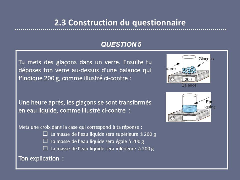 2.3 Construction du questionnaire Tu mets des glaçons dans un verre.