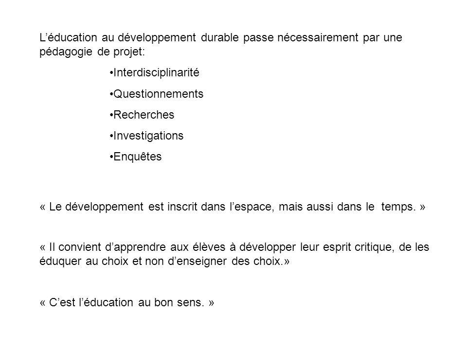 Léducation au développement durable passe nécessairement par une pédagogie de projet: Interdisciplinarité Questionnements Recherches Investigations En