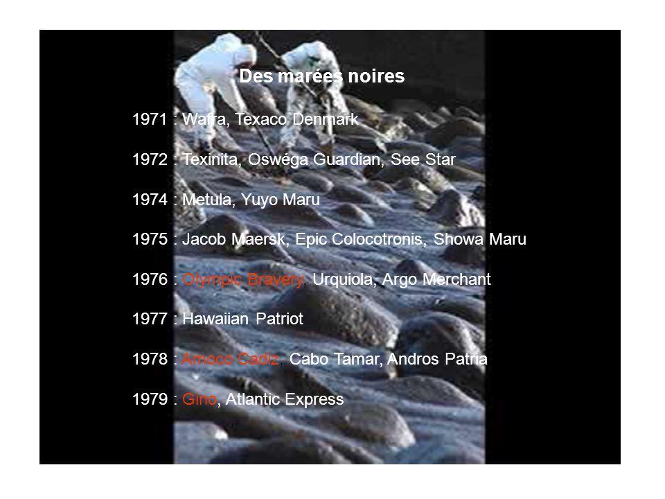 Des marées noires 1971 : Wafra, Texaco Denmark 1972 : Texinita, Oswéga Guardian, See Star 1974 : Metula, Yuyo Maru 1975 : Jacob Maersk, Epic Colocotro
