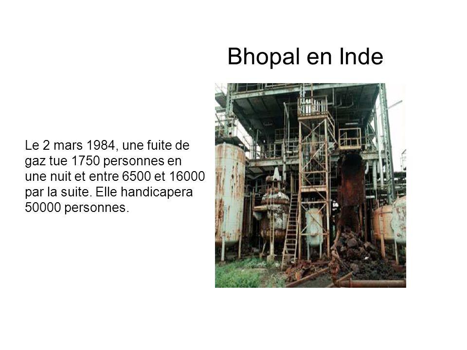 Bhopal en Inde Le 2 mars 1984, une fuite de gaz tue 1750 personnes en une nuit et entre 6500 et 16000 par la suite. Elle handicapera 50000 personnes.