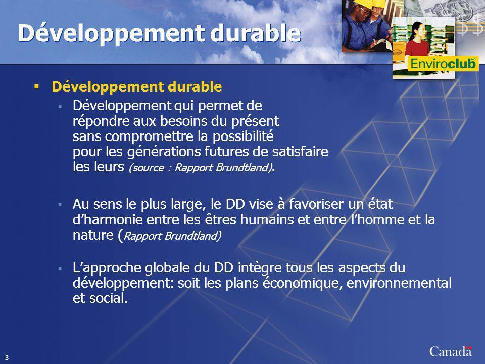 3 Développement durable Développement qui permet de répondre aux besoins du présent sans compromettre la possibilité pour les générations futures de satisfaire les leurs (source : Rapport Brundtland).