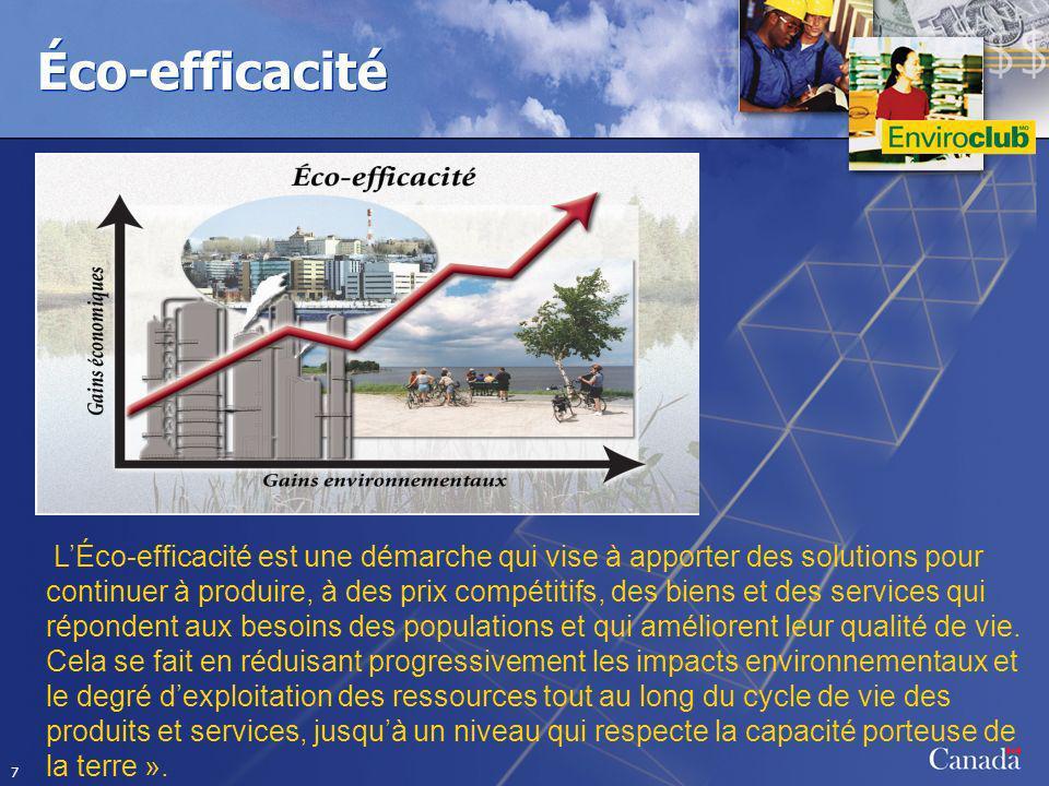 7 Éco-efficacité LÉco-efficacité est une démarche qui vise à apporter des solutions pour continuer à produire, à des prix compétitifs, des biens et des services qui répondent aux besoins des populations et qui améliorent leur qualité de vie.