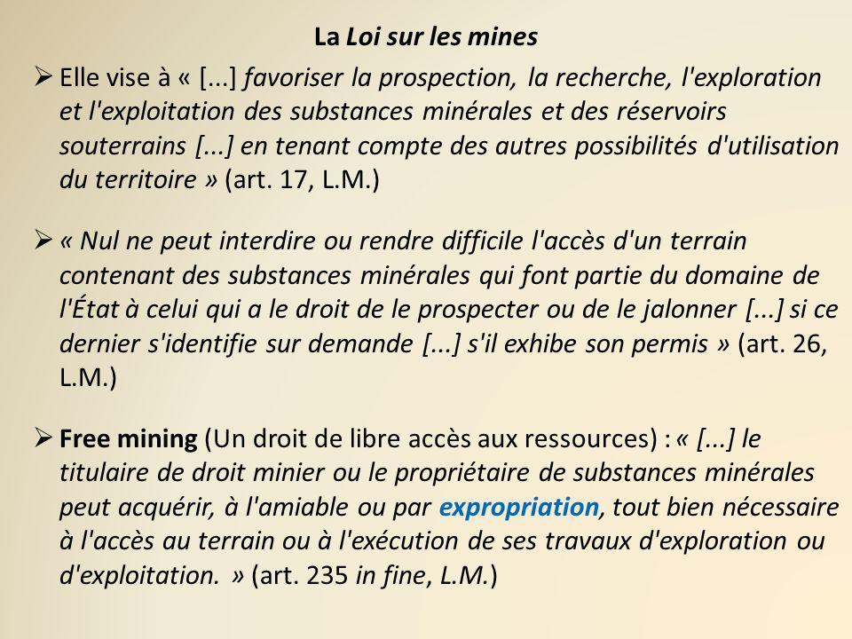 La Loi sur les mines Elle vise à « [...] favoriser la prospection, la recherche, l'exploration et l'exploitation des substances minérales et des réser