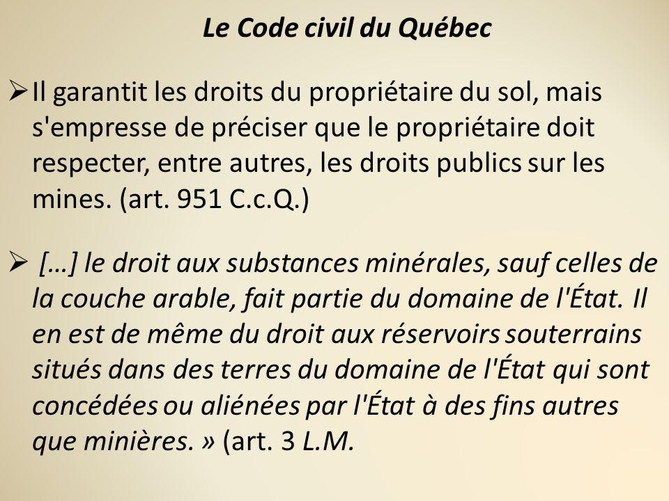 Le Code civil du Québec Il garantit les droits du propriétaire du sol, mais s'empresse de préciser que le propriétaire doit respecter, entre autres, l