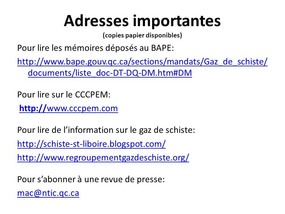 Adresses importantes (copies papier disponibles) Pour lire les mémoires déposés au BAPE: http://www.bape.gouv.qc.ca/sections/mandats/Gaz_de_schiste/ d