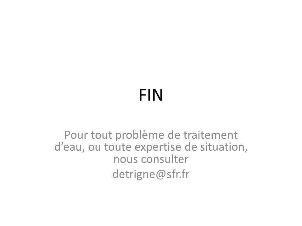 FIN Pour tout problème de traitement deau, ou toute expertise de situation, nous consulter detrigne@sfr.fr