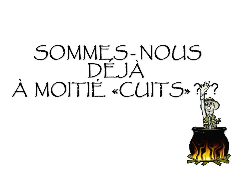 SOMMES - NOUS DÉJÀ À MOITIÉ «CUITS» SOMMES - NOUS DÉJÀ À MOITIÉ «CUITS» ???