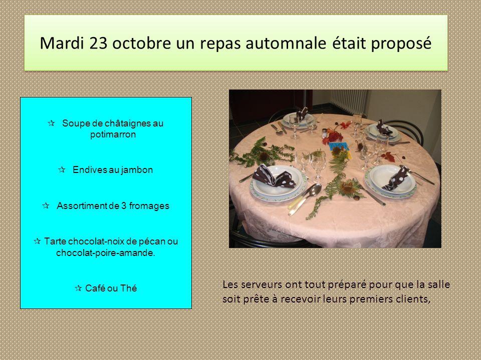 Mardi 23 octobre un repas automnale était proposé Soupe de châtaignes au potimarron Endives au jambon Assortiment de 3 fromages Tarte chocolat-noix de