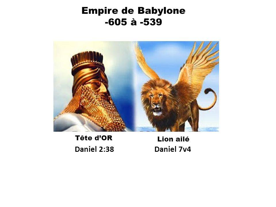 Empire de Babylone -605 à -539 Daniel 7v4 Daniel 2:38 Tête dOR Lion ailé