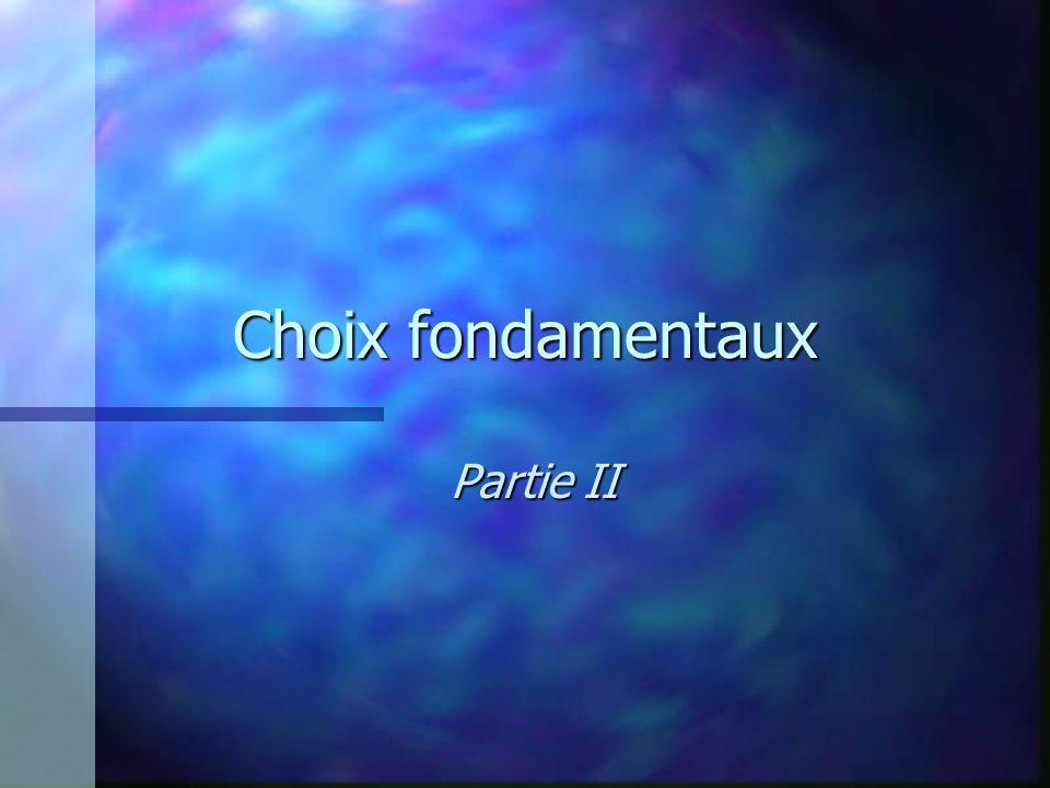 Choix fondamentaux Partie II