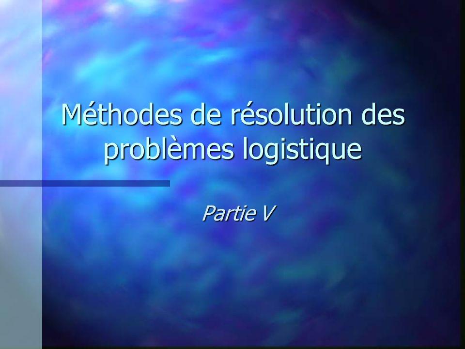 Méthodes de résolution des problèmes logistique Partie V