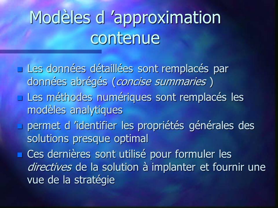 Modèles d approximation contenue n Les données détaillées sont remplacés par données abrégés (concise summaries ) n Les méthodes numériques sont rempl
