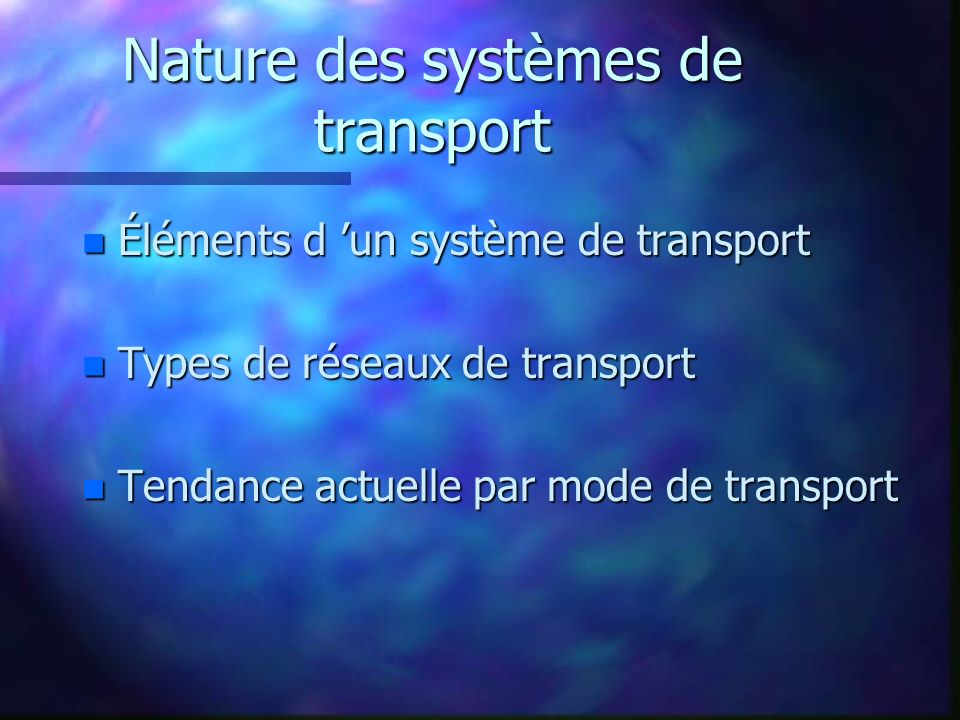 Nature des systèmes de transport n Éléments d un système de transport n Types de réseaux de transport n Tendance actuelle par mode de transport