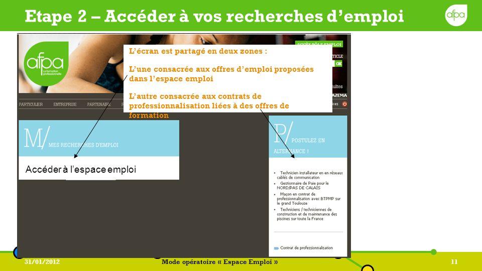 31/01/2012Mode opératoire « Espace Emploi »11 Accéder à lespace emploi Etape 2 – Accéder à vos recherches demploi Lécran est partagé en deux zones : L