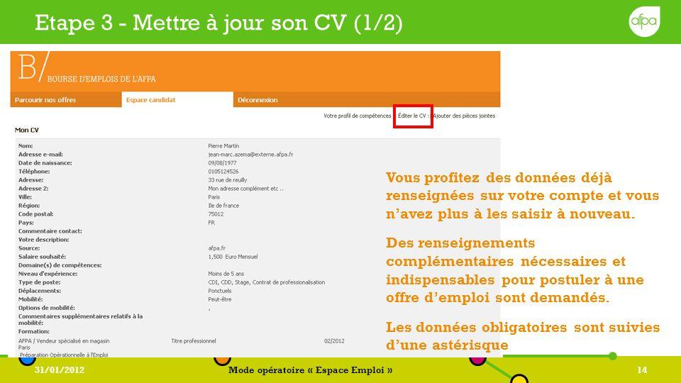 31/01/2012Mode opératoire « Espace Emploi »14 Etape 3 - Mettre à jour son CV (1/2) Vous profitez des données déjà renseignées sur votre compte et vous