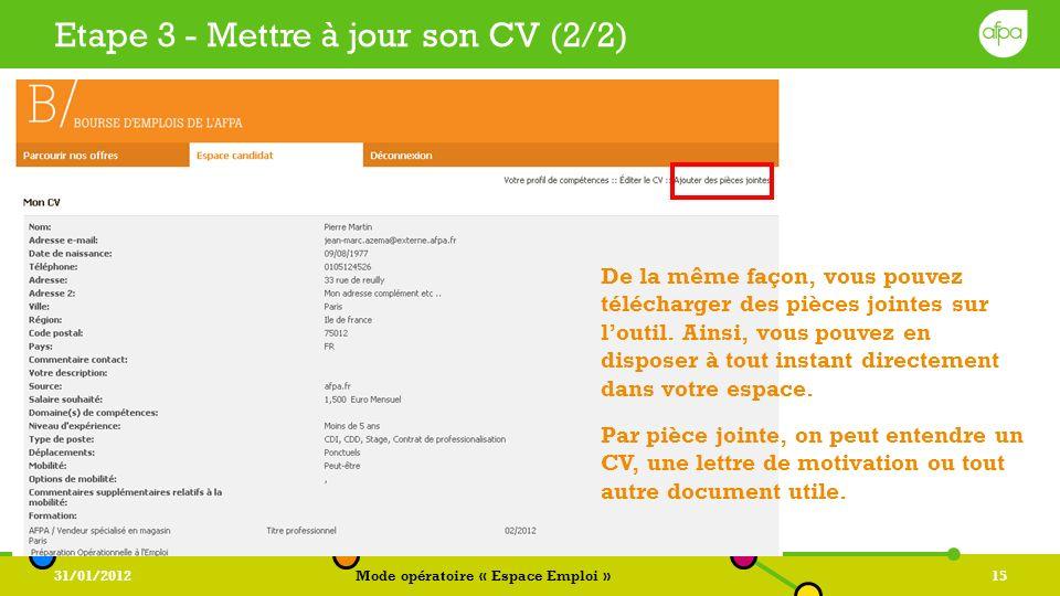 31/01/2012Mode opératoire « Espace Emploi »15 Etape 3 - Mettre à jour son CV (2/2) De la même façon, vous pouvez télécharger des pièces jointes sur lo