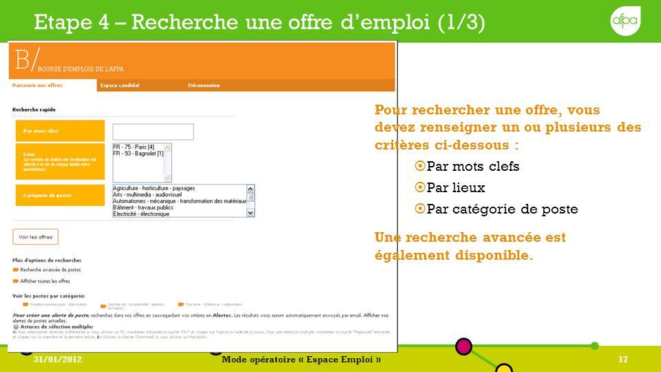 31/01/2012Mode opératoire « Espace Emploi »17 Etape 4 – Recherche une offre demploi (1/3) Pour rechercher une offre, vous devez renseigner un ou plusi