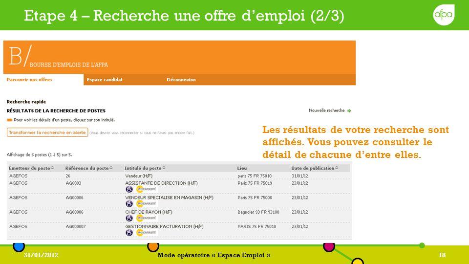 31/01/2012Mode opératoire « Espace Emploi »18 Etape 4 – Recherche une offre demploi (2/3) Les résultats de votre recherche sont affichés. Vous pouvez
