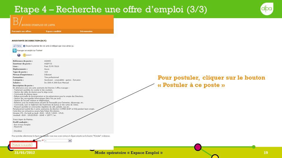 31/01/2012Mode opératoire « Espace Emploi »19 Etape 4 – Recherche une offre demploi (3/3) Pour postuler, cliquer sur le bouton « Postuler à ce poste »
