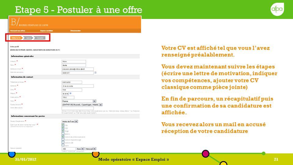 31/01/2012Mode opératoire « Espace Emploi »21 Etape 5 - Postuler à une offre Votre CV est affiché tel que vous lavez renseigné préalablement. Vous dev
