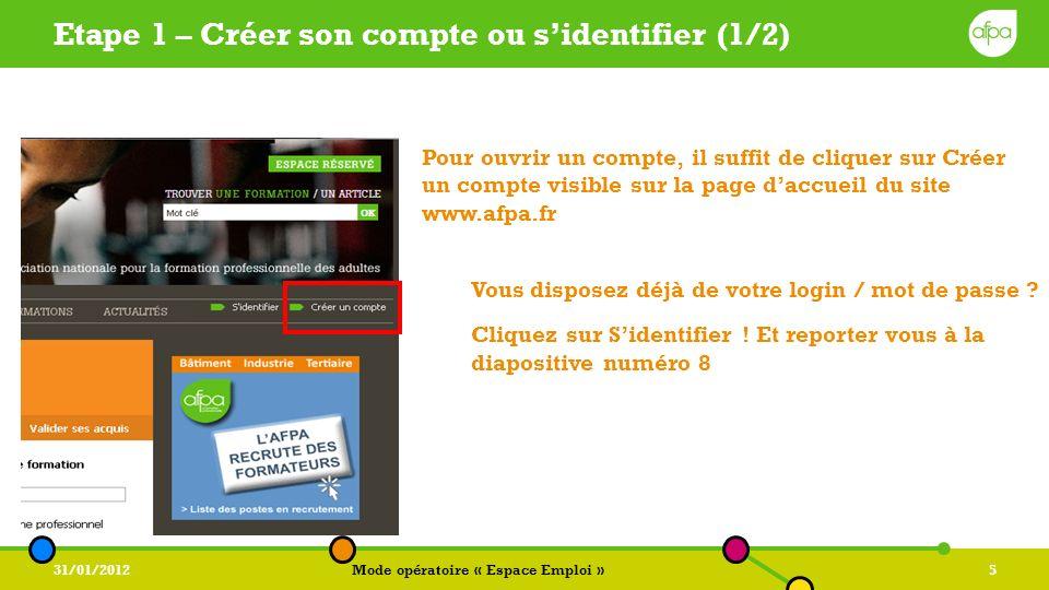 31/01/2012Mode opératoire « Espace Emploi »5 Etape 1 – Créer son compte ou sidentifier (1/2) Pour ouvrir un compte, il suffit de cliquer sur Créer un