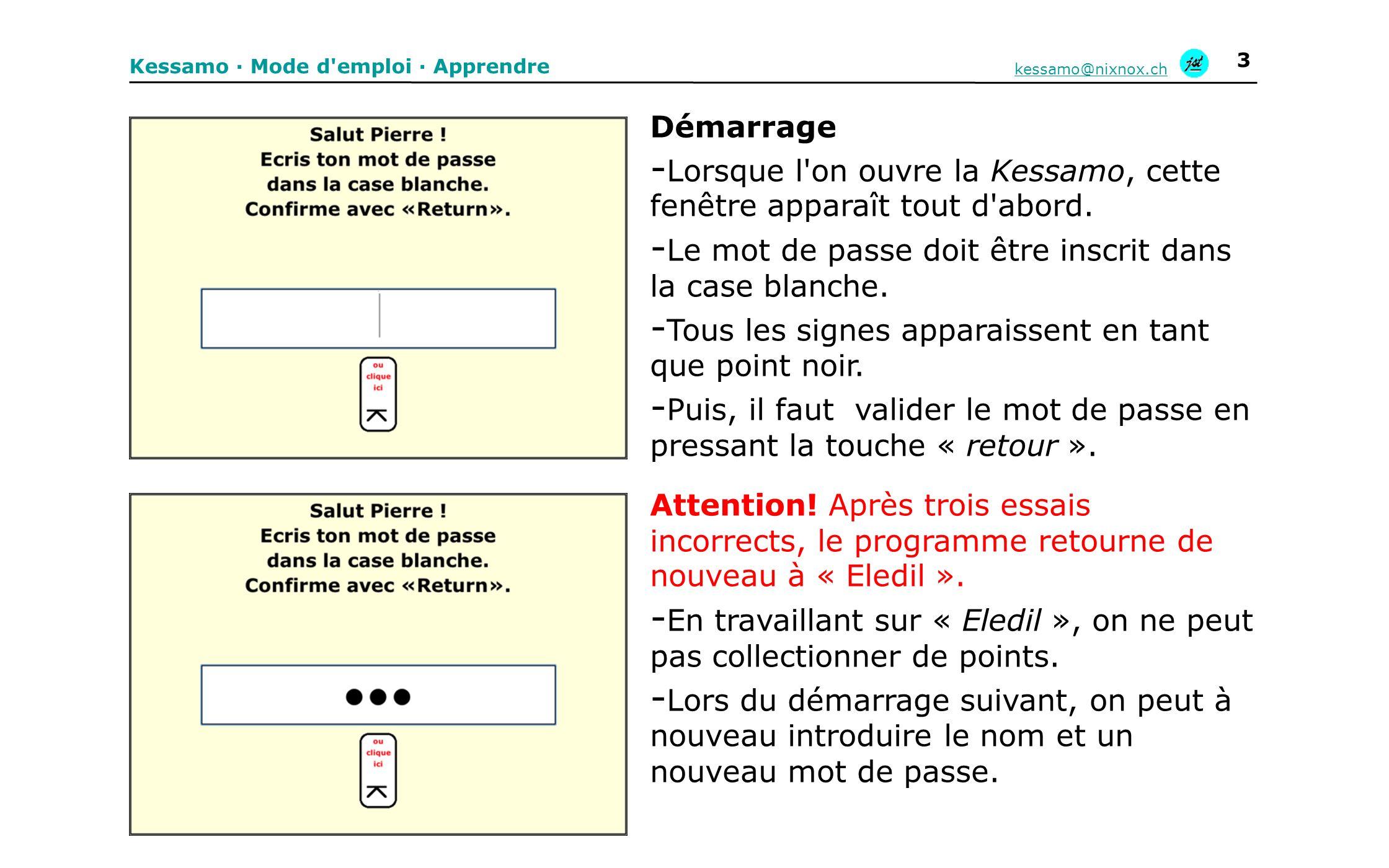 Kessamo · Mode d'emploi · Apprendre kessamo@nixnox.ch 3 Démarrage - Lorsque l'on ouvre la Kessamo, cette fenêtre apparaît tout d'abord. - Le mot de pa