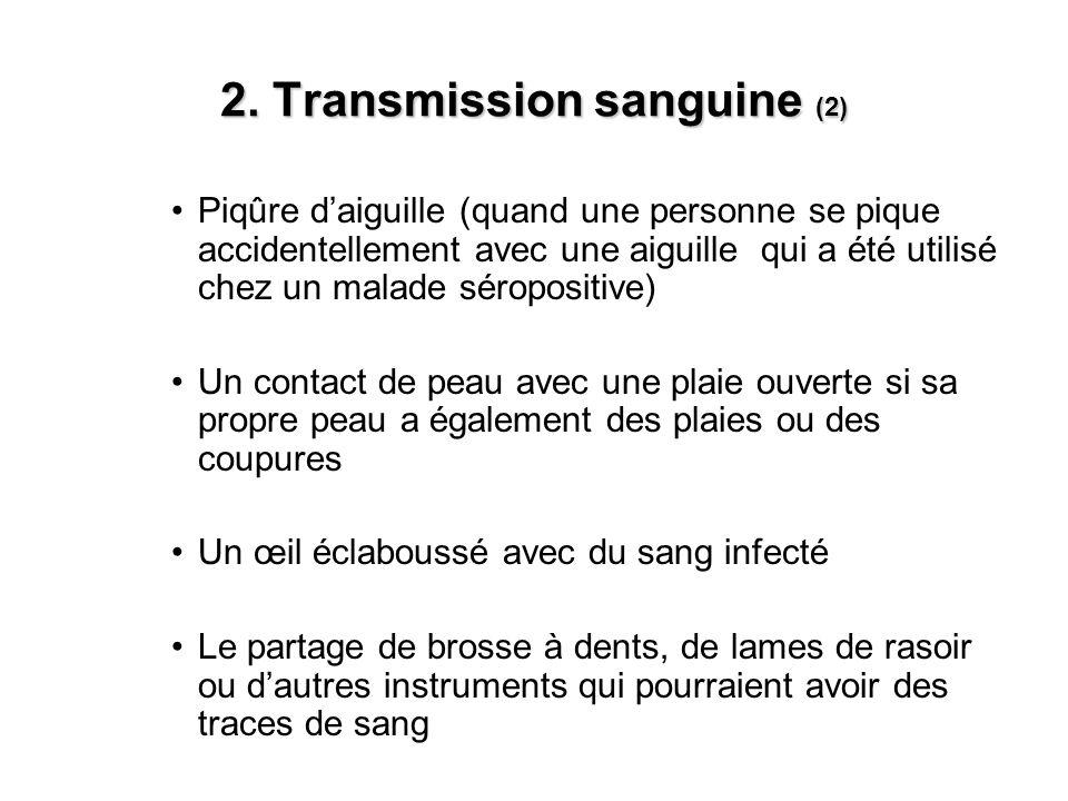2. Transmission sanguine (2) Piqûre daiguille (quand une personne se pique accidentellement avec une aiguille qui a été utilisé chez un malade séropos