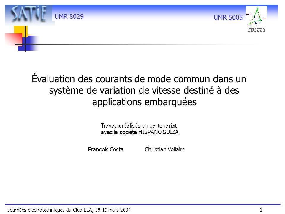 UMR 8029 Journées électrotechniques du Club EEA, 18-19 mars 2004 1 UMR 5005 Évaluation des courants de mode commun dans un système de variation de vit