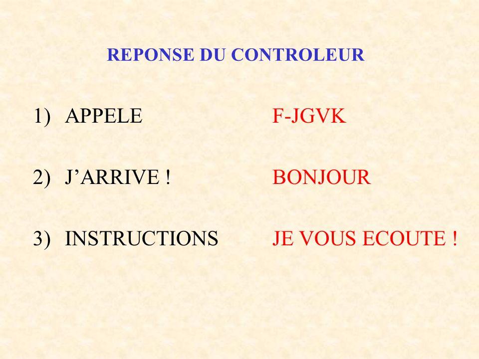REPONSE DU CONTROLEUR 1)APPELEF-JGVK 2)JARRIVE !BONJOUR 3)INSTRUCTIONSJE VOUS ECOUTE !