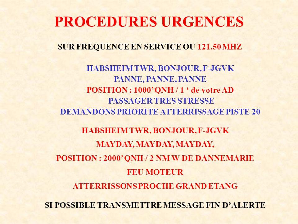 PROCEDURES URGENCES HABSHEIM TWR, BONJOUR, F-JGVK PANNE, PANNE, PANNE POSITION : 1000 QNH / 1 de votre AD PASSAGER TRES STRESSE DEMANDONS PRIORITE ATT