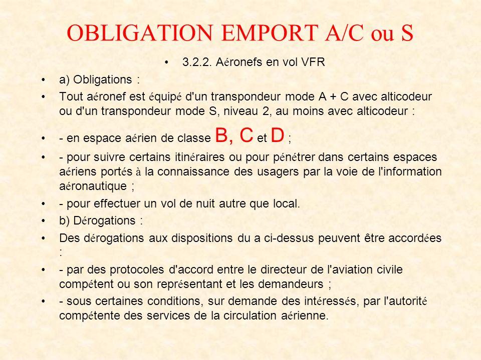 OBLIGATION EMPORT A/C ou S 3.2.2. A é ronefs en vol VFR a) Obligations : Tout a é ronef est é quip é d'un transpondeur mode A + C avec alticodeur ou d